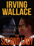 The Second Lady ebook by Irving Wallace
