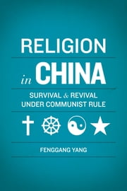 Religion in China - Survival and Revival under Communist Rule ebook by Fenggang Yang