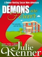 Demons are Forever - The Secret Life of a Demon-Hunting Soccer Mom ebook by Julie Kenner, J. Kenner