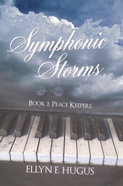Symphonic Storms - Book 1: Peace Keepers ebook by Ellyn E. Hugus