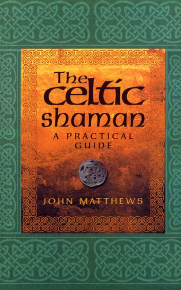 The Celtic Shaman eBook by John Matthews
