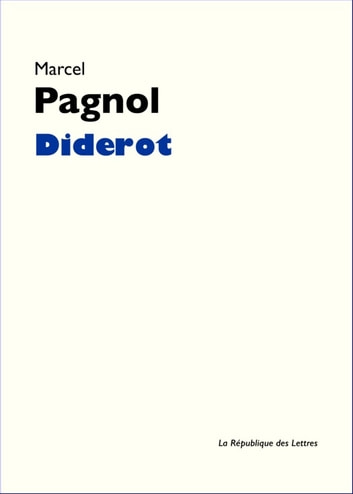 Diderot - Vie et Oeuvre de Denis Diderot eBook by Marcel Pagnol