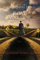 The Road Less Travel: The Road Warrior - Life as a road chapter ebook by Anthony Ruben Lee