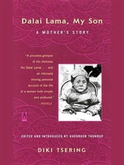 Dalai Lama, My Son - A Mother's Story ebook by Diki Tsering,Khedroob Thondup