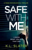 Safe With Me - A tense psychological thriller ebook by K.L. Slater