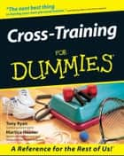 Cross-Training For Dummies ebook by Tony Ryan,Martica Heaner