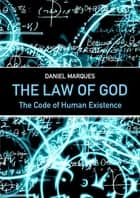 The Law of God: The Code of Human Existence ebook by Daniel Marques