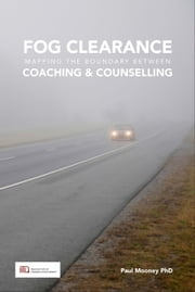 Fog Clearance: Mapping the boundary between Coaching & Counselling ebook by Paul Mooney