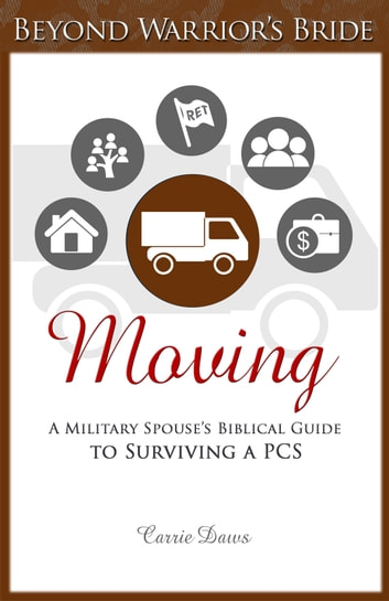 Moving - A Military Spouse's Biblical Guide to Surviving a PCS ebook by Carrie Daws