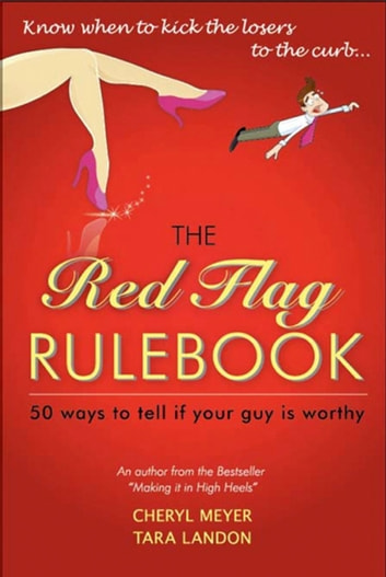 The Red Flag Rulebook - 50 Dating Rules to Know Whether to Keep Him or Kiss Him Good-Bye ebook by Cheryl Anne Meyer