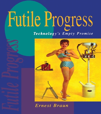 Futile Progress - Technology's empty promise ebook by Ernest Braun