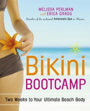 Bikini Bootcamp - Two Weeks to Your Ultimate Beach Body ebook by Melissa Perlman,Erica Gragg
