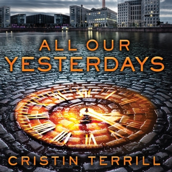 All Our Yesterdays audiobook by Cristin Terrill
