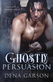 Ghostly Persuasion - Emerald Isle Enchantment ebook by Dena Garson