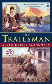 Trailsman #247, The: - Seven Devils Slaughter ebook by Jon Sharpe