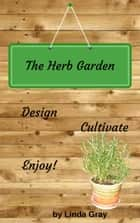 The Herb Garden ebook by Linda Gray