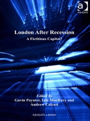 London After Recession - A Fictitious Capital? ebook by Dr Andrew Calcutt,Dr Iain MacRury,Professor Gavin Poynter,Professor Matthew Carmona
