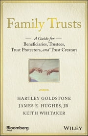 Family Trusts - A Guide for Beneficiaries, Trustees, Trust Protectors, and Trust Creators ebook by Hartley Goldstone,James E. Hughes Jr.,Keith Whitaker
