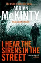 I Hear the Sirens in the Street - Sean Duffy 2 ebook by Adrian McKinty