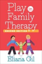 Play in Family Therapy, Second Edition ebook by Eliana Gil, PhD, Matthew D. Selekman,...