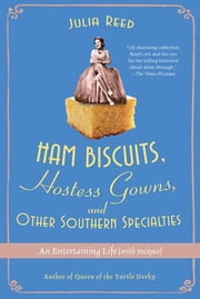 Ham Biscuits, Hostess Gowns, and Other Southern Specialties - An Entertaining Life (with Recipes) ebook by Julia Reed