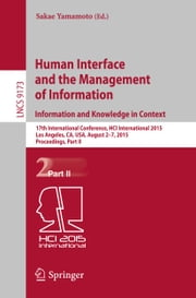 Human Interface and the Management of Information. Information and Knowledge in Context - 17th International Conference, HCI International 2015, Los Angeles, CA, USA, August 2-7, 2015, Proceedings, Part II ebook by Sakae Yamamoto
