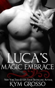 Luca's Magic Embrace (Immortals of New Orleans, Book 2) ebook by Kym Grosso