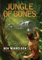 Jungle of Bones ebook by Ben Mikaelsen