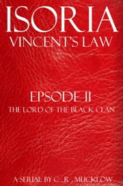 Isoria: Vincent's Law - Episode II: The Lord of The Black Clan ebook by C.R. Mucklow