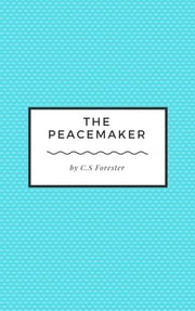 The Peacemaker ebook by C.S Forester