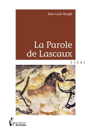 La Parole de Lascaux ebook by Jean-Louis Rougié