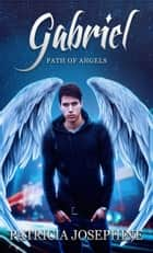 Gabriel Path of Angels Book 4 ebook by Patricia Josephine