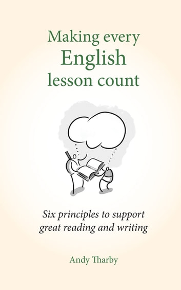 Making every English lesson count - Six principles for supporting great reading and writing ebook by Andy Tharby