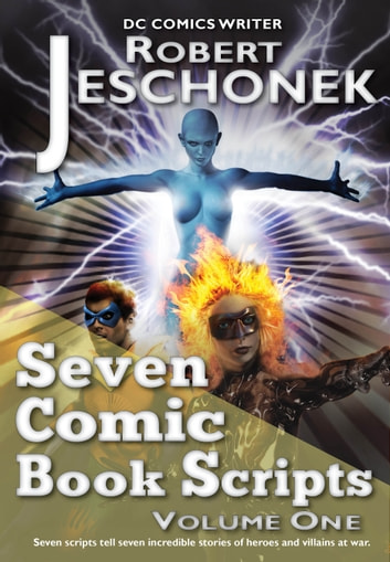 Seven Comic Book Scripts Volume One ebook by Robert Jeschonek