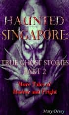 Haunted Singapore: True Ghost Stories Part 2 ebook by Mary Devey