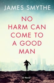 No Harm Can Come to a Good Man ebook by James Smythe