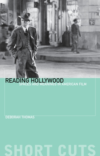 Reading Hollywood - Spaces and Meanings in American Film ebook by Deborah Thomas