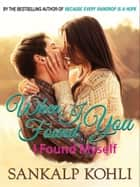 When I Found You... I Found Myself ebook by Sankalp Kohli