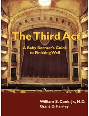 The Third Act: A Baby Boomer's Guide to Finishing Well ebook by Grant D. Fairley,William S. Cook Jr.