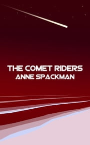 The Comet Riders: Book Five of Seeds of a Fallen Empire ebook by Anne Spackman