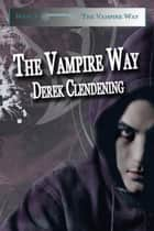 The Vampire Way ebook by Derek Clendening