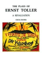 The Plays of Ernst Toller ebook by Cecil Davies