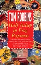 Half Asleep In Frog Pyjamas ebook by Tom Robbins