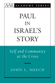 Paul in Israels Story: Self and Community at the Cross ebook by John L. Meech