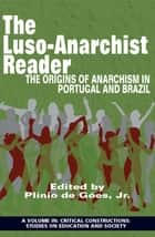 The LusoAnarchist Reader - The Origins of Anarchism in Portugal and Brazil ebook by Plínio de Góes Jr