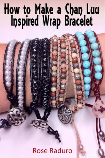 How To Make A Chan Luu Inspired Wrap Bracelet Ebook By Rose Raduro