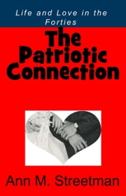 The Patriotic Connection: Life and Love in the Forties ebook by Ann M Streetman