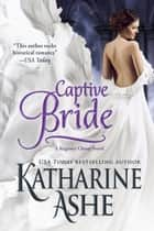 Captive Bride - A Regency Ghost Novel ebook by Katharine Ashe