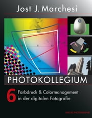 PHOTOKOLLEGIUM 6 - Farbdruck & Colormanagement in der digitalen Fotografie ebook by Jost J Marchesi