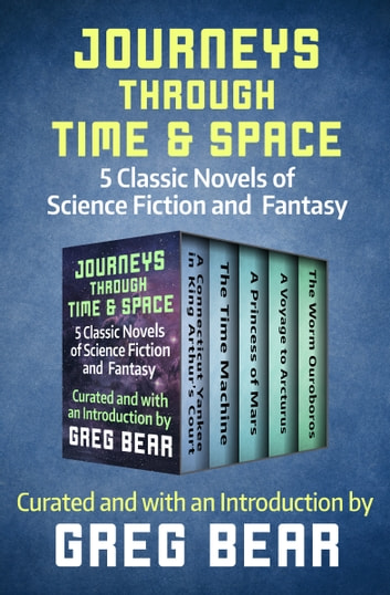 Journeys Through Time & Space - 5 Classic Novels of Science Fiction and Fantasy ebook by Mark Twain,David Lindsay,Edgar Rice Burroughs,E. R. Eddison,H. G. Wells